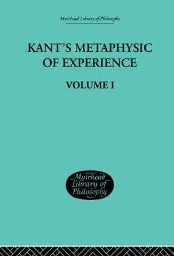 Kant's Metaphysic of Experience: Volume I (Muirhead: Paton H J