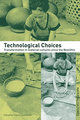 9780415296441: Technological Choices: Transformations in Material Cultures since the Neolithic