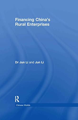 Financing China's Rural Enterprises (Chinese Worlds): Jun Li (Author)