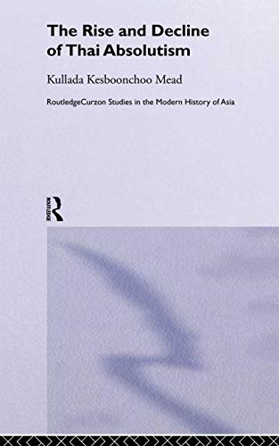 9780415297257: The Rise and Decline of Thai Absolutism (Routledge Studies in the Modern History of Asia)