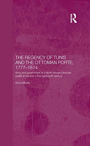 9780415297813: The Regency of Tunis and the Ottoman Porte, 1777-1814: Army and Government of a North-African Eyâlet at the End of the Eighteenth Century (Islamic Studies Series)