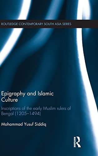 9780415297820: Epigraphy and Islamic Culture: Inscriptions of the Early Muslim Rulers of Bengal (1205-1494) (Routledge Contemporary South Asia Series)