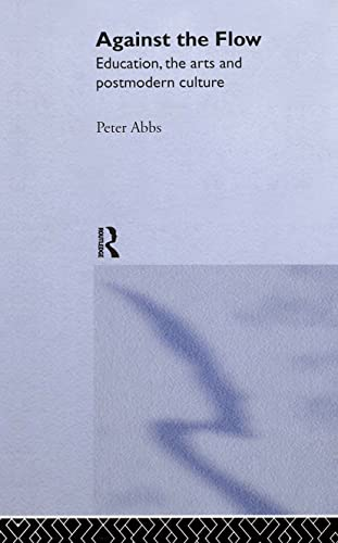 9780415297912: Against the Flow: Education, the Art and Postmodern Culture: The Arts, Postmodern Culture and Education