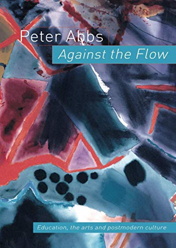9780415297929: Against the Flow: Education, the Art and Postmodern Culture