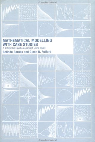 9780415298032: Mathematical Modelling with Case Studies: A Differential Equations Approach using Maple and MATLAB, Second Edition: A Differential Equation Approach Using Maple (Textbooks in Mathematics)