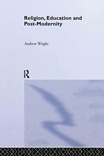 Religion, Education and Post-Modernity (0415298709) by Andrew Wright