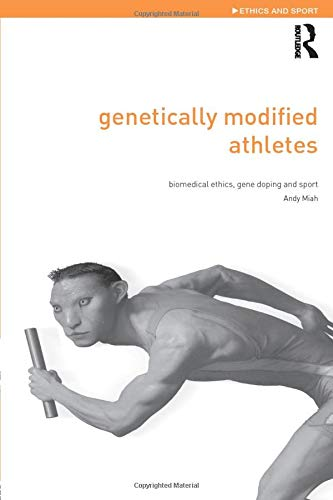 9780415298803: Genetically Modified Athletes: Biomedical Ethics, Gene Doping and Sport (Ethics and Sport)
