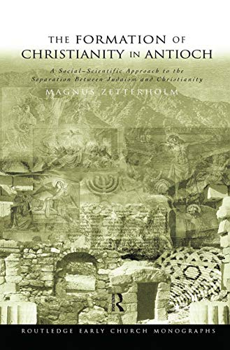 9780415298964: The Formation of Christianity in Antioch: A Social-Scientific Approach to the Separation Between Judaism and Christianity: A Social-scientific ... Seperation Between Judaism and Christianity