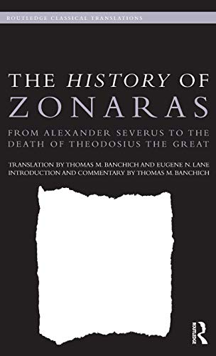 The History of Zonaras: From Alexander Severus to the Death of Theodosius the Great: From Alexander...