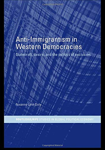 9780415299794: Anti-Immigrantism in Western Democracies: Statecraft, Desire and the Politics of Exclusion (RIPE Series in Global Political Economy)