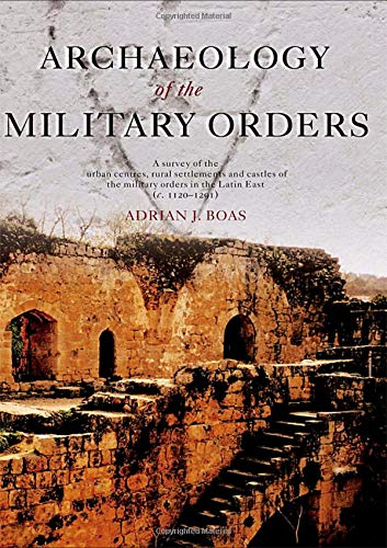 9780415299800: Archaeology of the Military Orders: A Survey of the Urban Centres, Rural Settlements and Castles of the Military Orders in the Latin East (c.1120–1291)