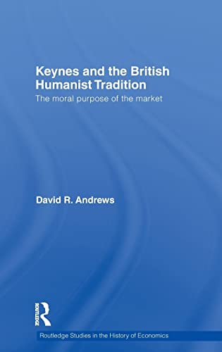 9780415299862: Keynes and the British Humanist Tradition: The Moral Purpose of the Market