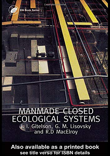 9780415299985: Man-Made Closed Ecological Systems: Bioregenerative Life Support Systems for Use in Space and Other Hosts (Earth Space Institute, 9)