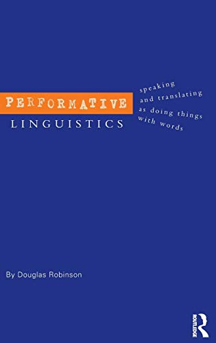 9780415300360: Performative Linguistics: Speaking and Translating as Doing Things with Words