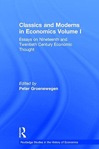 Classics and Moderns in Economics: 1: Essays on Nineteenth and Twentieth Century Economic Thought (...