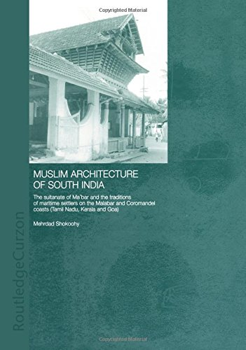 9780415302074: Muslim Architecture of South India: The Sultanate of Ma'bar and the Traditions of Maritime Settlers on the Malabar and Coromandel Coasts (Tamil Nadu, Kerala and Goa) (Routledge Studies in South Asia)