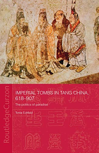 9780415302203: Imperial Tombs in Tang China, 618-907: The Politics of Paradise (Routledge Studies in the Early History of Asia)