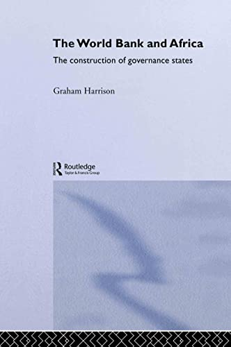 The World Bank and Africa: The Construction of Governance States (Routledge Advances in International Political Economy) (0415302803) by Graham Harrison