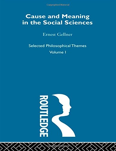9780415302968: Cause and Meaning in the Social Sciences (Ernest Gellner: Selected Philosophical Themes)
