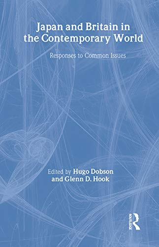 9780415304146: Japan and Britain in the Contemporary World: Responses to Common Issues (The University of Sheffield/Routledge Japanese Studies Series)