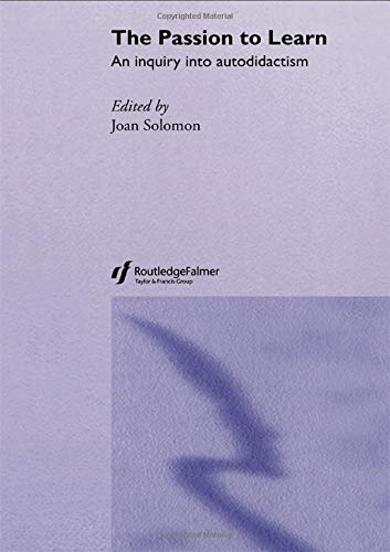 The Passion to Learn: An Inquiry into Autodidactism: Joan Solomon (Editor)
