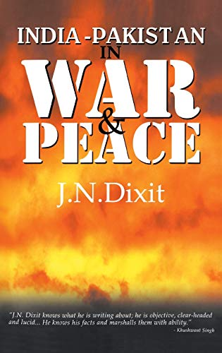 India-Pakistan in War and Peace: Dixit, J. N.