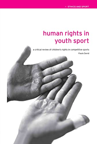 9780415305587: Human Rights in Youth Sport: A Critical Review of Children's Rights in Competitive Sport (Ethics and Sport)