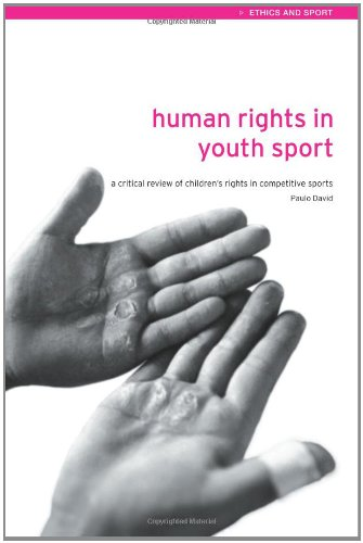 9780415305594: Human Rights in Youth Sport: A Critical Review of Children's Rights in Competitive Sport (Ethics and Sport)
