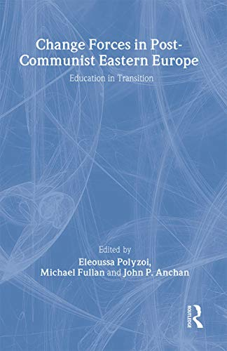 Change Forces in Post-Communist Eastern Europe: Education in Transition: Routledge