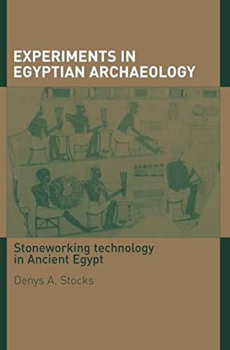 9780415306645: Experiments in Egyptian Archaeology: Stoneworking Technology in Ancient Egypt