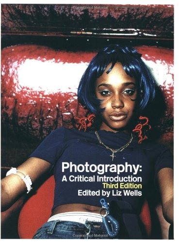 Photography: A Critical Introduction: Liz Wells
