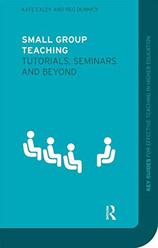 Small Group Teaching: Tutorials, Seminars and Beyond: Reg Dennick/Kate Exley