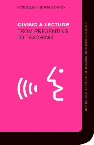 Giving a Lecture: From Presenting to Teaching: Exley, Kate; Dennick,