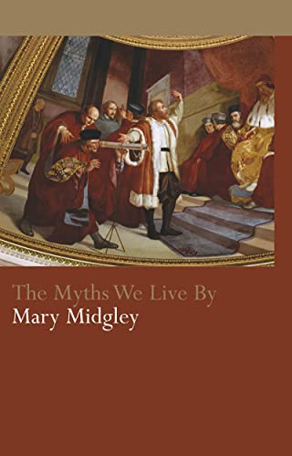 The Myths We Live By (Routledge Classics) (0415309069) by Mary Midgley