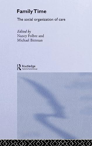 9780415310093: Family Time: The Social Organization of Care (Routledge IAFFE Advances in Feminist Economics)