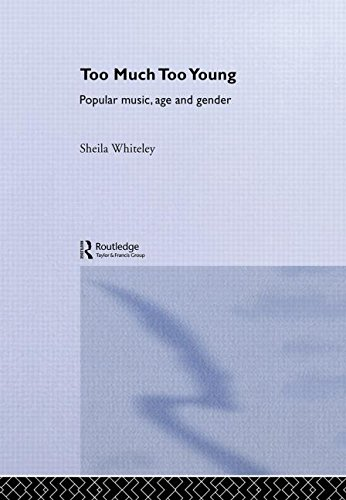 Too Much Too Young: Popular Music Age and Gender: Sheila Whiteley