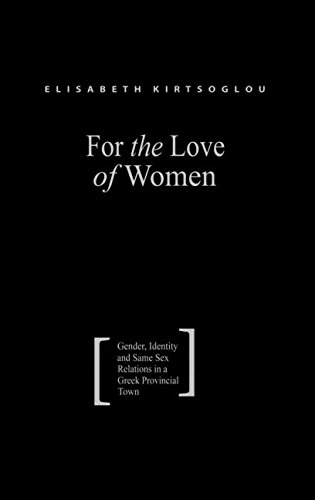 9780415310307: For the Love of Women: Gender, Identity and Same-Sex Relations in a Greek Provincial Town