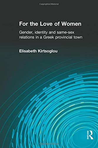 9780415310314: For the Love of Women: Gender, Identity and Same-Sex Relations in a Greek Provincial Town