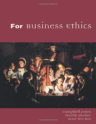 For Business Ethics: A Critical Text (0415311357) by Campbell Jones; Martin Parker; Rene Ten Bos