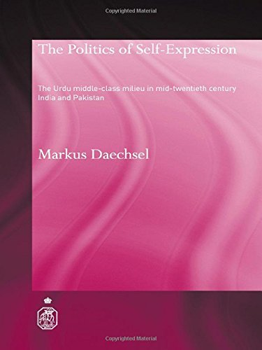 9780415312141: The Politics of Self-Expression: The Urdu Middleclass Milieu in Mid-Twentieth Century India and Pakistan (Royal Asiatic Society Books)