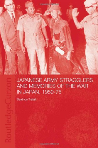 Japanese Army Stragglers and Memories of the War in Japan, 1950-75 (Routledge Studies in the Modern...