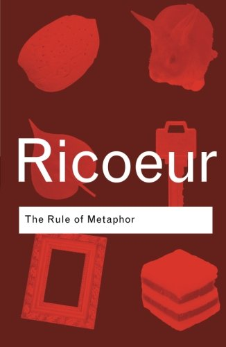 The Rule of Metaphor: The Creation of Meaning in Language: Paul Ricoeur