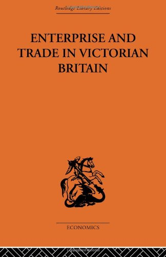 9780415313056: Enterprise and Trade in Victorian Britain: Essays in Historical Economics