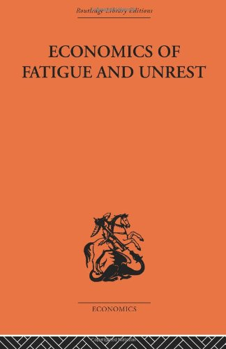 Economics of Fatigue and Unrest and the Efficiency of Labour in English and American Industry: P. ...