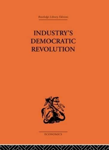9780415313827: Routledge Library Editions: Economics: Industry's Democratic Revolution (Routledge Library Editions: The Economics)