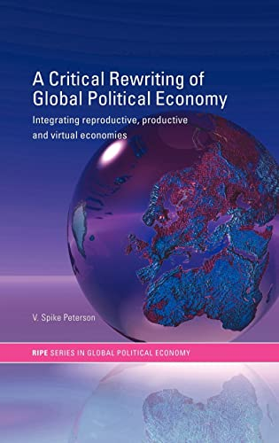 9780415314381: A Critical Rewriting of Global Political Economy: Integrating Reproductive, Productive and Virtual Economies (RIPE Series in Global Political Economy)