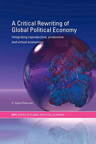 9780415314398: A Critical Rewriting of Global Political Economy: Integrating Reproductive, Productive and Virtual Economies (RIPE Series in Global Political Economy)