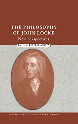 The Philosophy of John Locke: New Perspectives (Routledge Studies in Seventeenth-Century Philosophy...