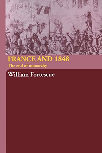 9780415314626: France and 1848: The End of Monarchy