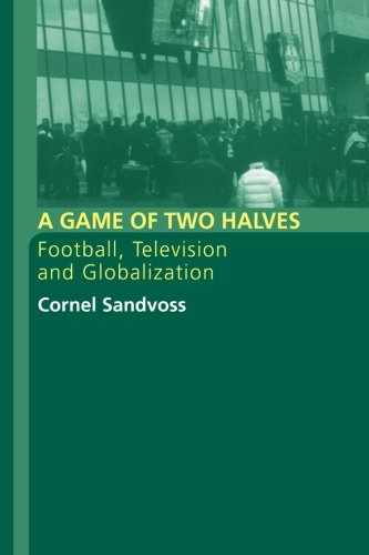 9780415314855: A Game of Two Halves: Football Fandom, Television and Globalisation (Comedia)